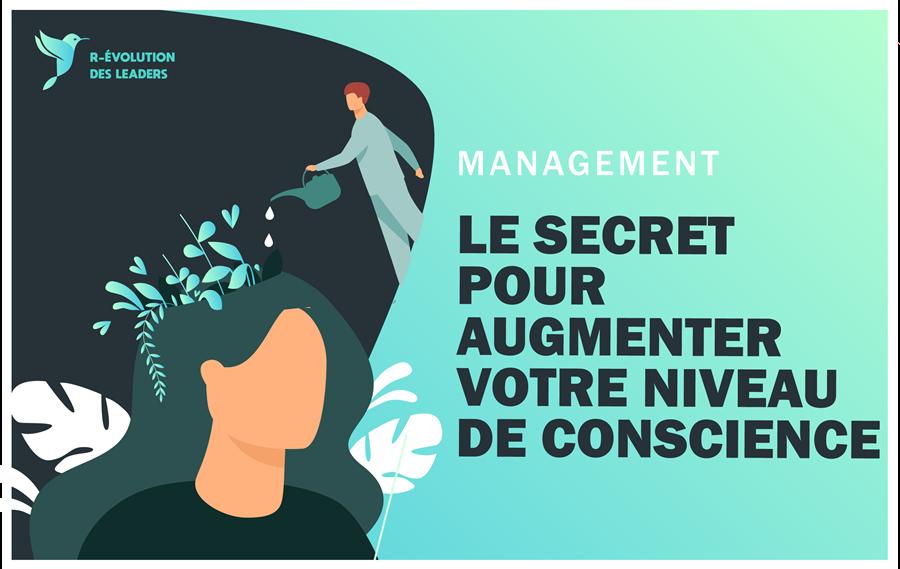 2 techniques simples pour augmenter votre niveau de conscience en management