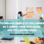 Une technique simple et collaborative en 2 temps pour impliquer vos collaborateurs