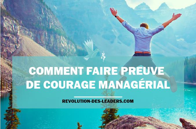 Comment faire preuve de courage managérial