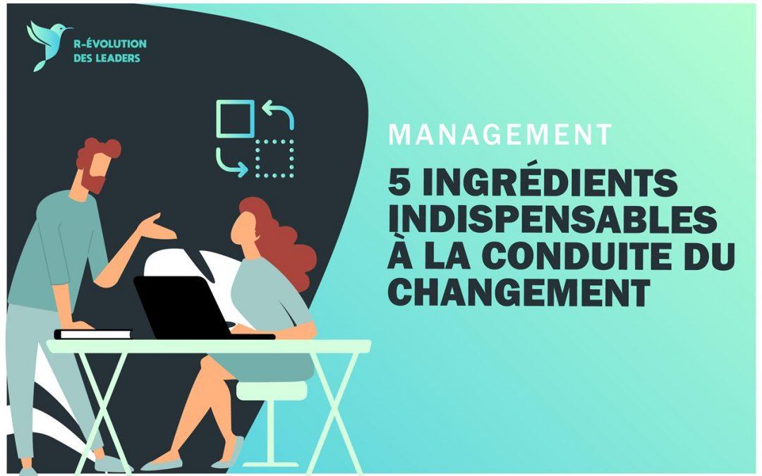 Les 5 ingrédients indispensables à la conduite du changement